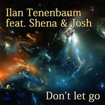 Ilan Tenenbaum feat. Shena & Josh - Don't let go