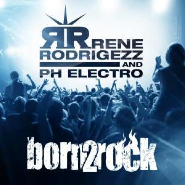 Rene Rodrigezz & PH Electro - Born 2 Rock