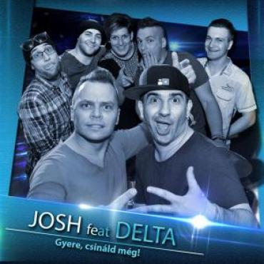 Josh feat. Delta - Gyere csináld még!