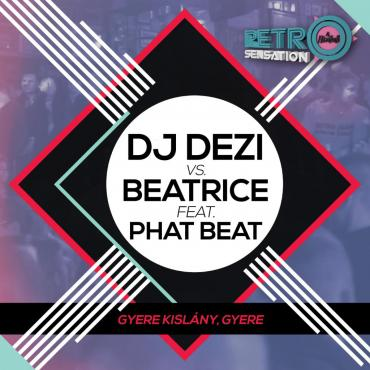 Dj Dezi vs. Beatrice feat Phat Beat - Gyere kislány, gyere