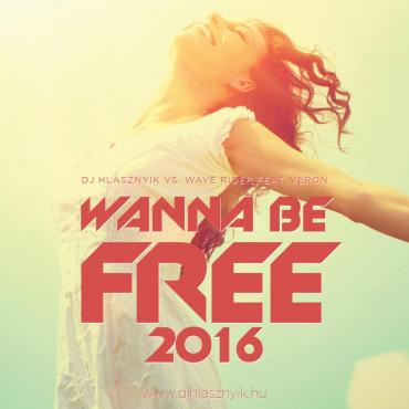 Dj Hlásznyik vs. Wave Rider feat. Veron - Wanna Be Free 2016