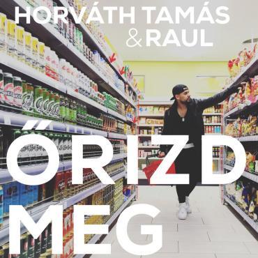 Horváth Tamás & Raul - Őrizd meg