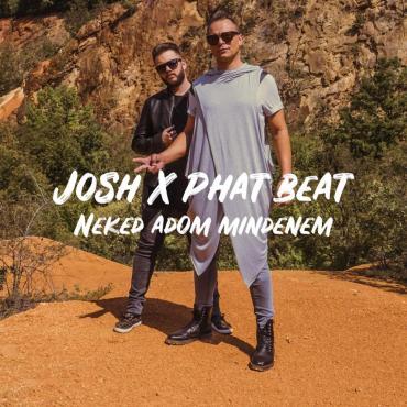 Josh és Phat Beat - Neked adom mindenem