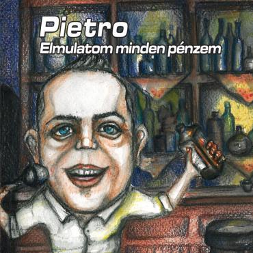 Pietro - Elmulatom minden pénzem / Album /