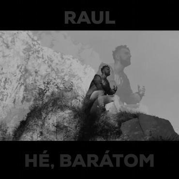 Raul - Hé, barátom