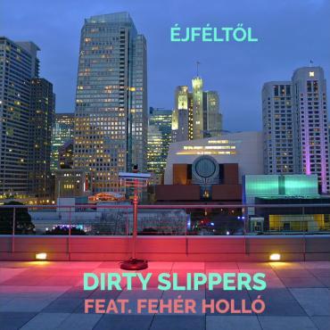 Dirty Slippers - Éjféltől