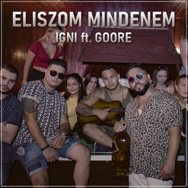 Igni ft. Goore - Eliszom mindenem