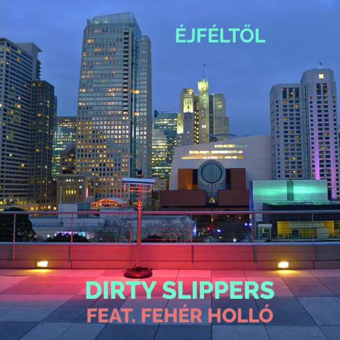 Dirty Slippers - Éjféltől